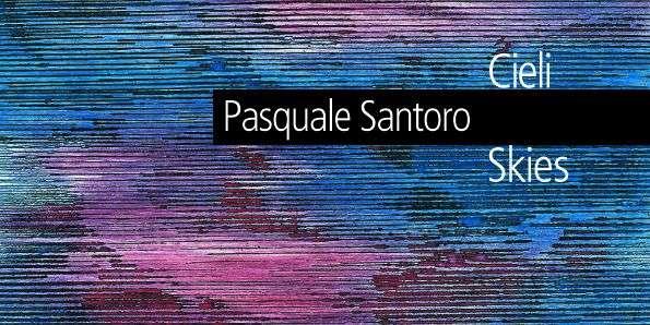 Pasquale Santoro Cieli/Skies